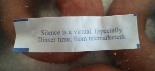 Silence is a virtual. Especially Dinner time, from telemarketers.